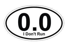 I don't run