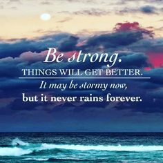 Be strong. Things will get better. It may be stormy now, but it never rains forever. Junction Boxes, Learning Quotes, Smoke Alarms, Get Well, Special Events, Fans, Strong, Led, Lighting