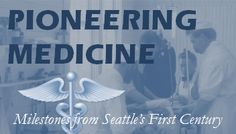 Pioneering Medicine tells the story of the physicians, hospitals and events that shaped Seattle since the Denny Party landed in 1851. Curated by John Gerhard and Lisa Oberg.