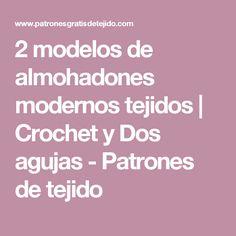 2 modelos de almohadones modernos tejidos | Crochet y Dos agujas - Patrones de tejido