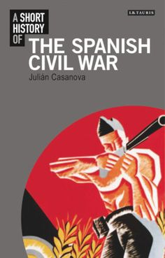 A short history of the Spanish Civil War by Julian Casanova. The Spanish Civil War is the most written about conflict of the modern era.  The main reasons are: its timing – after the Great Depression, when fascism was on the rise whilst communism had consolidated its position as the intellectuals' favourite...