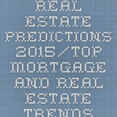 Real Estate Predictions 2015/Top Mortgage and Real Estate Trends