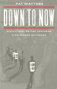 Down to now : reflections on the Southern civil rights movement / Pat Watters - Athens, Georgia : The University of Georgia Press, cop. 1993