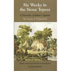 Six Weeks in the Sioux Tepees : A Narrative of Indian Captivity Teepee Tutorial, University Of Oklahoma, Wakefield, Sioux, Book Format, Minnesota