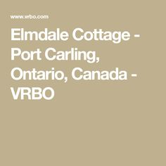 Elmdale Cottage - Port Carling, Ontario, Canada - VRBO