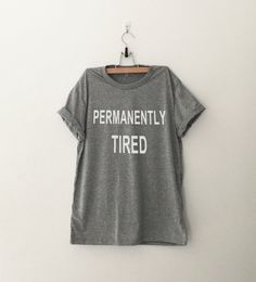 permanently tired • Sweatshirt • Clothes Casual Outift for • teens • movies • girls • women •. summer • fall • spring • winter • outfit ideas • hipster • dates • school • parties • Tumblr Teen Fashion Print Tee Shirt
