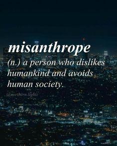 Misanthrope | Origin: Greek misanthrōpos, from misein 'to hate' + anthrōpos 'man.' | #words #vocabulary #education