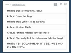 Basically every episode summed up - Merlin and Arthur