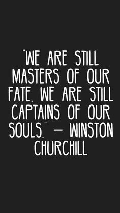 """""""We are still masters of our fate. We are still captains of our souls."""" – Winston Churchill #quotes #motivation #inspiration #motivationapp"""