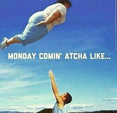 Monday comin' atcha like...