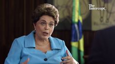 Entrevista de Glenn Greenwald com Dilma Rousseff: A primeira desde sua s...
