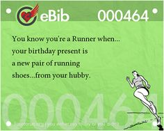 Tell Tale Signs You Are A Runner (1-20):You know you're a runner when your birthday present is a new pair of running shoes, from your hubby.
