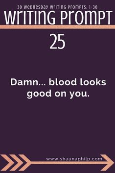 Writing prompt: damn blood looks good on you. 30 weekly writing prompts visit my website, an excellent resource of writing prompts, writing tips, Fiction Writing Prompts, Book Prompts, Dialogue Prompts, Creative Writing Prompts, Book Writing Tips, Writing Help, Writing Skills, Writing Topics, Writing Inspiration Prompts