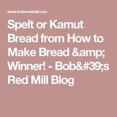 Spelt or Kamut Bread from How to Make Bread & Winner!  - Bob's Red Mill Blog