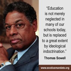 Thomas Sowell---I was appalled at my education during my Masters in Education.  APPALLED!!!!