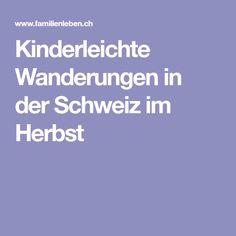 Kinderleichte Wanderungen in der Schweiz im Herbst Boarding Pass, Family Life, Switzerland, Hiking, Fall