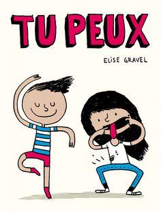 Tu peux: un livre gratuit pour enfants | Elise Gravel : Voici un petit livre gratuit pour enfants sur le thème des stéréotypes de genres: vous y trouverez des filles qui pètent, des garçons sensibles, des filles drôles et des garçons qui prennent soin des plus petits.