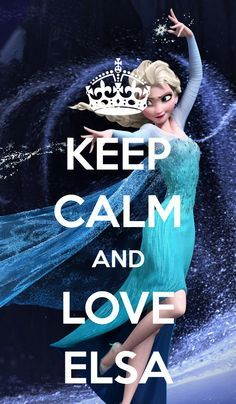 Disney Frozen Keep calm and love Elsa. Love it! I'll love Elsa! And keep calm when I get excited while watching the movie.