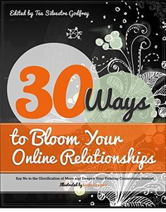 No cost on Kindle today through Sunday, 2/15/2015! | 30 Ways to Bloom Your Online Relationships: Say No to the Glorification of More and Deepen Your Existing Connections Instead by Tea Silvestre Godfrey, http://www.amazon.com/dp/B00OKZII7S/ref=cm_sw_r_pi_dp_Z4G3ub03HW4Y8 | @storybistro