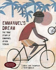 Emmanuel's Dream: The True Story of Emmanuel Ofosu Yeboah A triumphant picture book that will resonate with children who have different abilities. It is an uplifting and courageous true story about determination, hope and believing in one's own abilities.