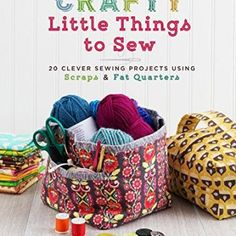 Crafty Little Things to Sew: 20 clever sewing projects using scraps and fat quarters by Caroline Fairbanks-Critchfield Sewing To Sell, Sewing Blogs, Sewing Tutorials, Sewing Crafts, Sewing Projects, Sewing Ideas, Quilting Projects, Free Tutorials, Sewing Tips