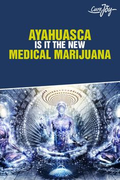 Ayahuasca: Is It The New Medical Marijuana?