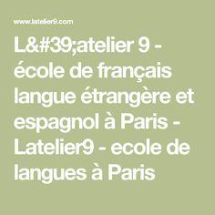 L'atelier 9 - école de français langue étrangère et espagnol à Paris - Latelier9 - ecole de langues à Paris