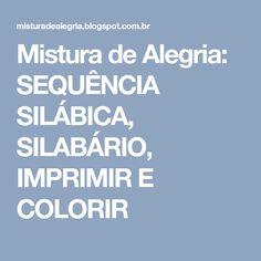 Mistura de Alegria: SEQUÊNCIA SILÁBICA, SILABÁRIO, IMPRIMIR E COLORIR