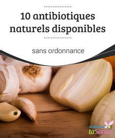 10 #antibiotiques #naturels disponibles sans ordonnance   Vous n'avez pas besoin d'aller à la #pharmacie ou chez le #médecin si vous voulez consommer les meilleurs antibiotiques présents sur le marché.