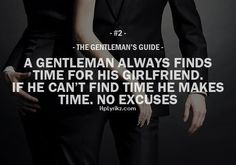 ~ ♥ A Gentleman always finds time for his girlfriend. If he can't find time he makes time. no excuses - Gentleman's Guide ♥ ~ Gentleman Stil, Gentleman Rules, True Gentleman, Great Quotes, Quotes To Live By, Me Quotes, Inspirational Quotes, Motivational, Bossy Quotes