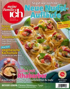 meine Familie & ich: 4/2016: Neue Nudel-Aufläufe / Neue Serie: Vegetarische Kochschule / Süßes mit Rhabarber / burdafood.net-Archiv/Eising Studio – Food Photo & Video, Martina Görlach http://www.burda-foodshop.de/Einzelhefte/Einzel-meine-Familie-ich/