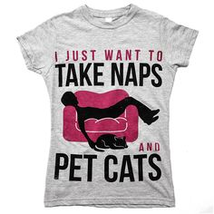'I Just Want To Take Naps And Pet Cats'