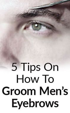 Eyebrow Grooming for Men | 5 Tips on How to Groom Men's Eyebrows | Eyebrow Plucking, Trimming, Shaving, Threading, & Waxing