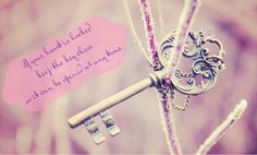 If your heart is locked, keep the key close, so it can be opened at any time