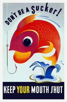 """This vintage WW2 poster features a colorful fish, jumping from a pond, about to bite a fisherman's hook. It reads, """"Don't Be A Sucker! Keep Your Mouth Shut""""."""
