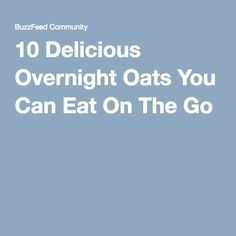 10 Delicious Overnight Oats You Can Eat On The Go