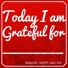 What are  YOU grateful for? #quote #inspiration #healthyhappyandhip