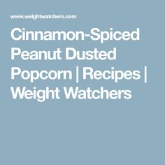 Cinnamon-Spiced Peanut Dusted Popcorn | Recipes | Weight Watchers