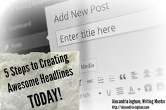 5 Steps to Creating Awesome Headlines Today!  Wouldn't you love to catch the attention of your readers from the search results? Your headlines do that, and this article covers the five tips to create those awesome headlines and get everyone talking about your content.