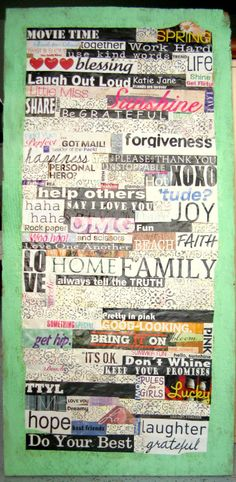 Make a collage by cutting out words, phrases, or pictures from magazines and then glue them to a poster board.