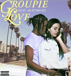 Lana Del Rey ft. A$AP Rocky #Groupie_Love
