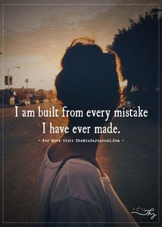I am built from every mistake I have ever made. Encouragement Quotes, Faith Quotes, True Quotes, Words Quotes, Quotes Quotes, People Quotes, Sayings, Famous Quotes, Wisdom Quotes