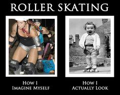 How I think I look... How actually look... Skating