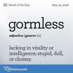 """Lacking in vitality or intelligence; stupid, dull, or clumsy. Origin: Gormless is a variation on the earlier term gaumless, based on the Scots and Northern English gaum meaning """"heed, attention. Unusual Words, Weird Words, Rare Words, Unique Words, Cool Words, Words For Stupid, English Vocabulary Words, English Words, Vocabulary Definition"""