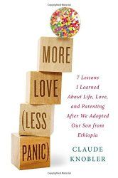 Claude Knobler, author of More Love (Less Panic). Topic: Lessons learned about life and parenting after adopting a child from Ethiopia. Issues: The difference between influence and control; why worrying doesn't help; how less than perfect may be perfect enough; learning perspective from a piñata and mushy food.