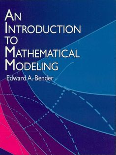 An Introduction to Mathematical Modeling by Edward A. Bender  Employing a practical, 'learn by doing' approach, this first-rate text fosters the development of the skills beyond the pure mathematics needed to set up and manipulate mathematical models. The author draws on a diversity of fields — including science, engineering, and operations research — to provide over 100 reality-based examples. Students learn from the examples by applying mathematical methods to formulate,...