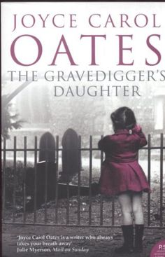 The Gravedigger's Daughter by Joyce Carol Oates Re-reading this old favorite right now!
