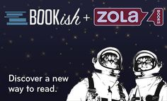 Zola Books is joining forces with Bookish, renowned for generating the most sophisticated book recommendations on the web—now your book disc...