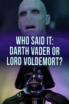 """Darth Vader or Voldemort? Take this quotes quiz and find out if you really know these evil forces. Lord Voldemort quotes or Darth Vader quotes? Know thy enemy! From HP Wizarding World to Star Wars, do you know the author of these quotes? """"If you only knew the power of the dark side."""""""