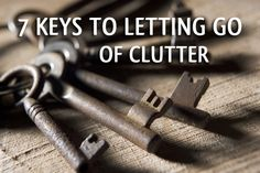 Seven Keys to Letting Go of Clutter